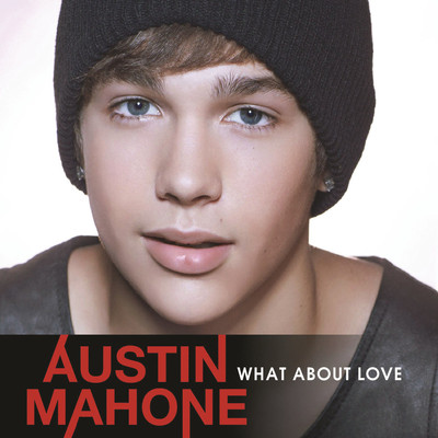 AUSTIN MAHONE – WHAT ABOUT LOVE