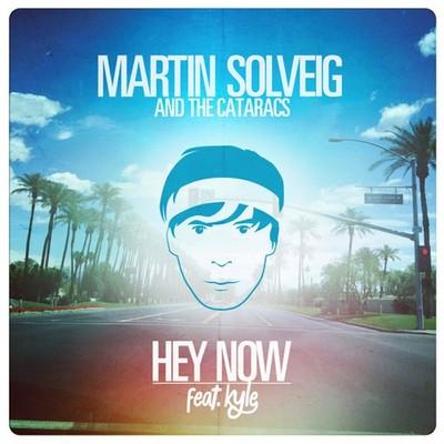 MARTIN SOLVEIG & THE CATARACS FEAT. KYLE – HEY NOW