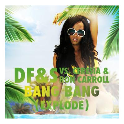DF&S VS. CERESIA AND RON CARROLL – BANG BANG (EXPLODE)