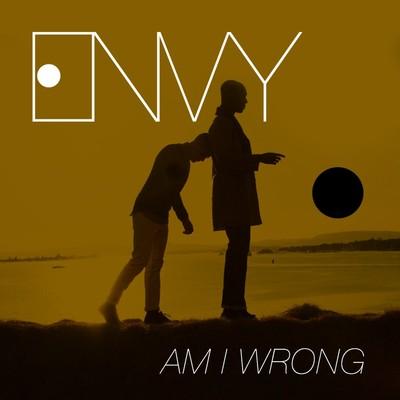 ENVY – AM I WRONG