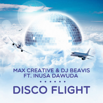 MAX CREATIVE & DJ BEAVIS FEAT. INUSA DAWUDA – DISCO FLIGHT