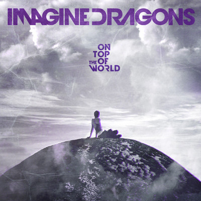 IMAGINE DRAGONS – ON TOP OF THE WORLD
