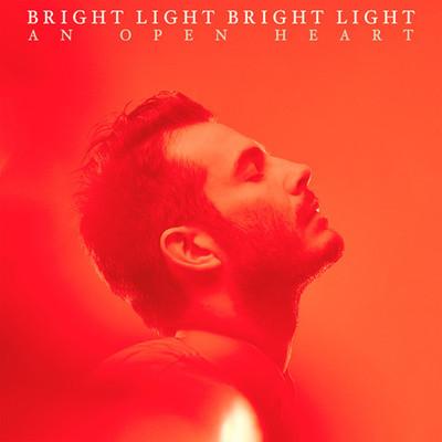 BRIGHT LIGHT BRIGHT LIGHT – AN OPEN HEART