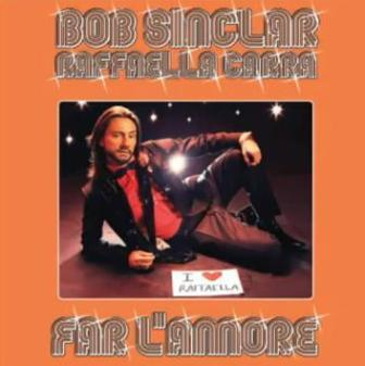 BOB SINCLAR & RAFAELLA CARRA – FAR L'AMORE
