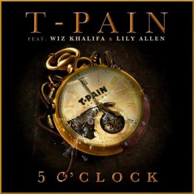 T-PAIN FEAT. WIZ KHALIFA & LILY ALLEN – 5 O'CLOCK